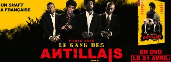 (Français) GAGNEZ DES DVD DU FILM – LE GANG DES ANTILLAIS
