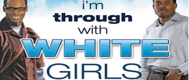 I'M THROUGH WITH WHITE GIRLS (2007)