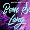 BEEN SO LONG (2018)