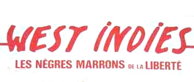 WEST INDIES ou les nègres marrons de la liberté (1979)