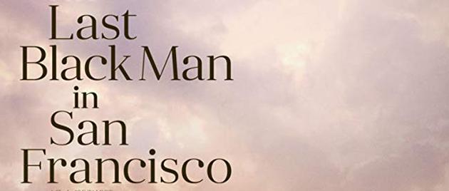 THE LAST BLACK MAN IN SAN FRANSICO (2019)
